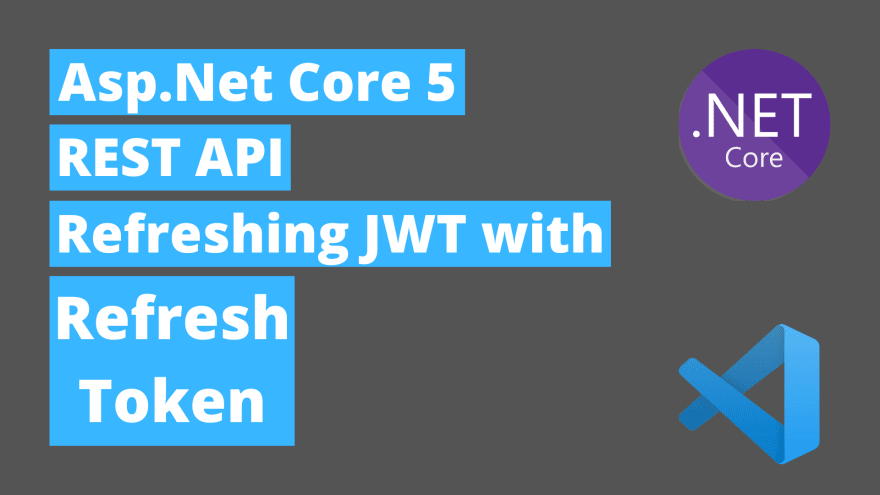 Refresh JWT with Refresh Tokens in Asp Net Core 5 Rest API