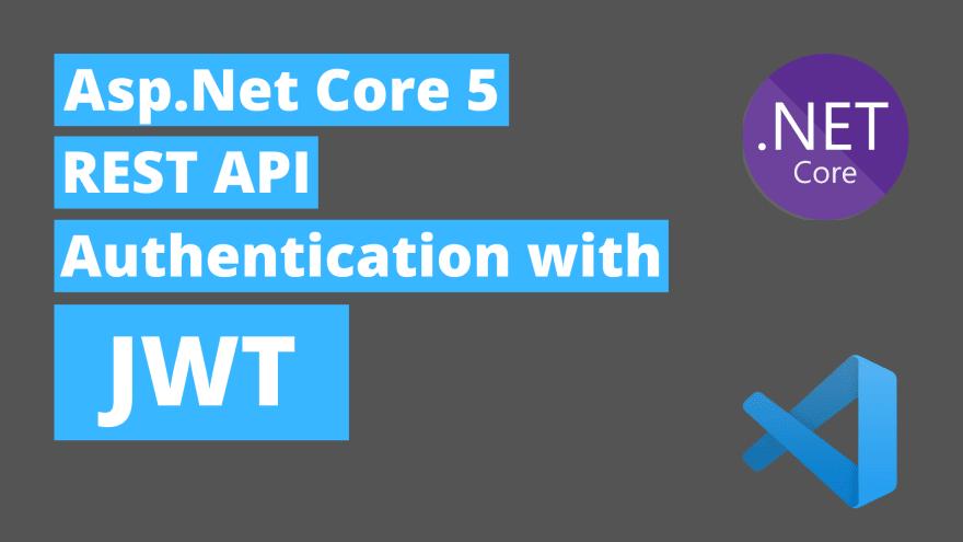 Asp Net Core 5 REST API Authentication with JWT